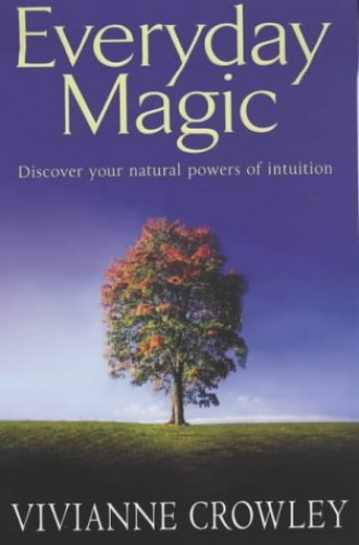 Everyday Magic: Discover Your Natural Powers o... by Crowley, Vivianne Paperback