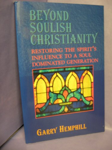Beyond-Soulish-Christianity-Restoring-the-Spirit-039-s-Influen-by-Garry-Hemphill
