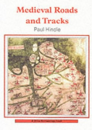 Medieval-Roads-and-Tracks-Shire-Archaeology-Hindle-Paul-0747803900