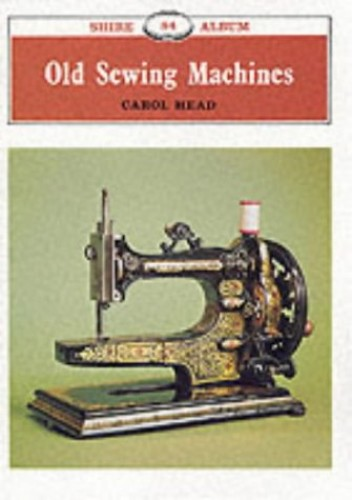 Old Sewing Machines (Shire Album) by Head, Carol Paperback Book The Cheap Fast