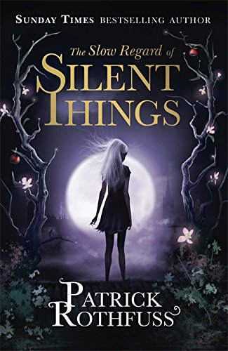 The-Slow-Regard-of-Silent-Things-A-Kingkille-by-Rothfuss-Patrick-1473209323