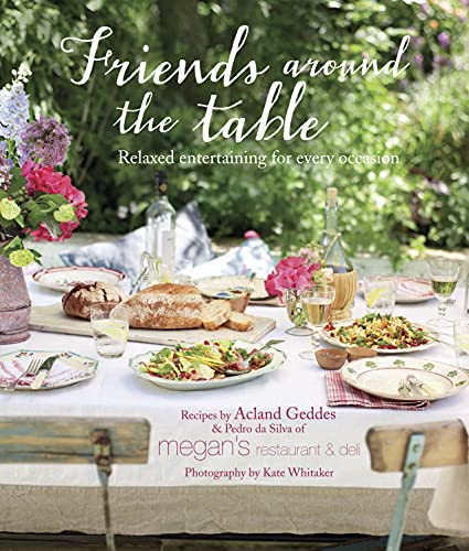 Friends Around the Table: Relaxed entertaining for every oc... by Geddes, Acland