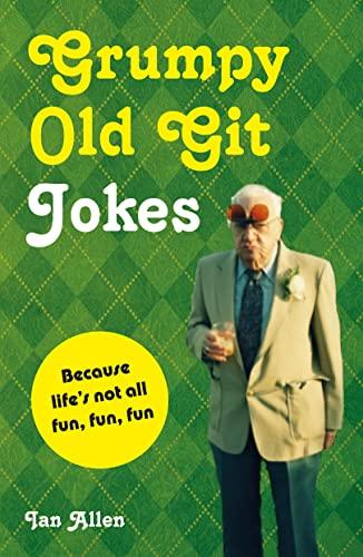 Grumpy Old Git Jokes: Because Life's Not All Fun, Fun, Fun by Ian Allen Book The