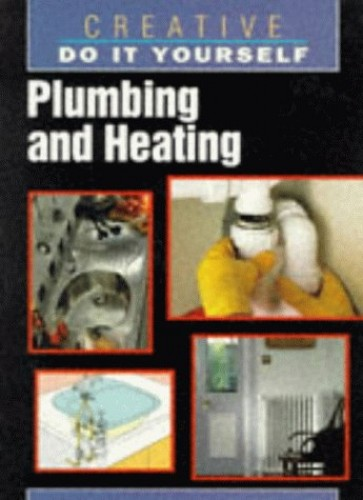 Do It Yourself Plumbing: Plumbing And Heating (Creative Do-it-yourself), Unknown