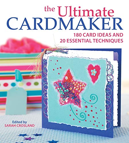 Ultimate Cardmaker: 180 Card Ideas and 20 Essential Techniques Paperback Book
