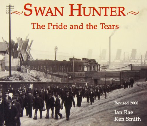 Swan Hunter: The Pride and the Tears, Smith, Ken 1857951069