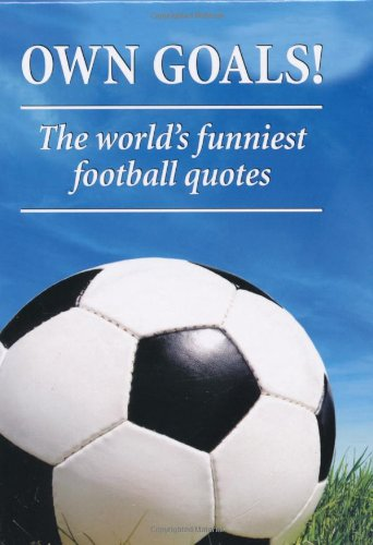 Own Goals: The World's Funniest Football Quotes (Football..., VARIOUS 1906051429
