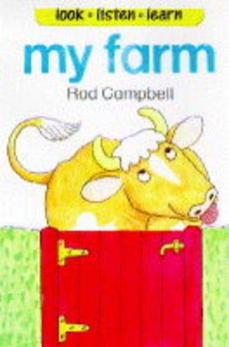 My Farm (Look, listen, learn) By Rod Campbell