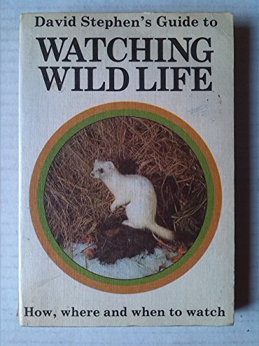 Guide to Watching Wild Life By David Stephen