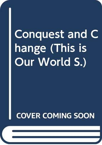 Conquest and Change (This is Our World S.) By Ann M. Currah