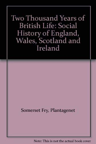 Two Thousand Years of British Life: Social History of England, Wales, Scotland and Ireland by Plantagenet Somerset Fry