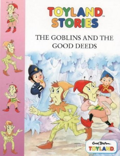 Toyland Stories – The Goblins and the Good Deeds (Toy Town Stories) by Enid Blyton