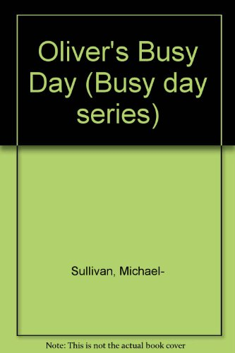 Oliver's Busy Day By Michael- Sullivan