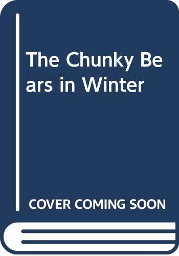 The Chunky Bears in Winter By Carolyn Scrace