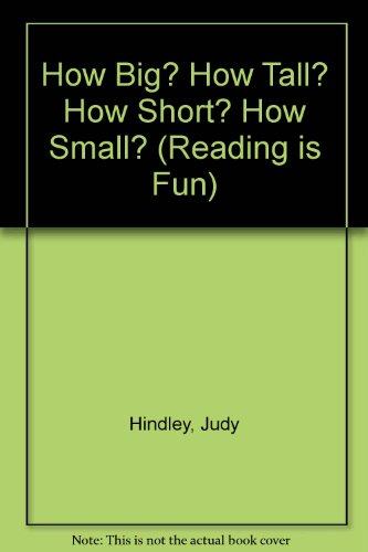 How Big? How Tall? How Short? How Small? (Reading is Fun) By Judy Hindley