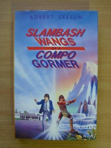 Slambash Wangs of a Compo Gormer By Robert Leeson