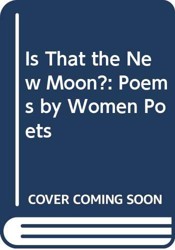 Is That the New Moon? By Edited by Wendy Cope