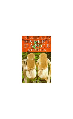 The Collins Book Of Ballet and Dance Stories By Jean Ure
