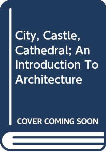 City, Castle, Cathedral; An Introduction To Architecture By David Macaulay
