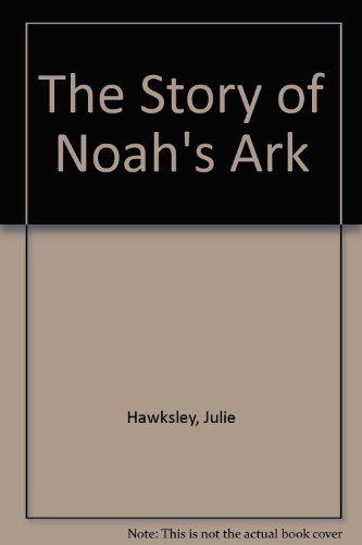 The Story of Noah's Ark By Julie Hawksley