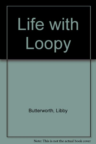 Life with Loopy By Libby Butterworth