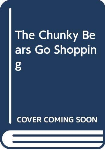 The Chunky Bears Go Shopping By Elizabeth Laird