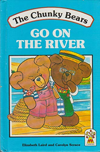 The Chunky Bears Go on the River By Elizabeth Laird
