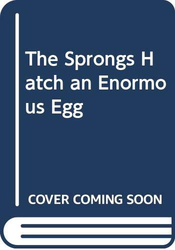 The Sprongs Hatch an Enormous Egg By Ann Loescher