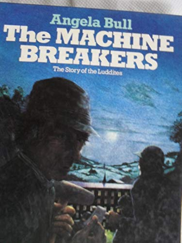 The Machine Breakers - The Story Of The Luddites - True Stories By Angela Bull
