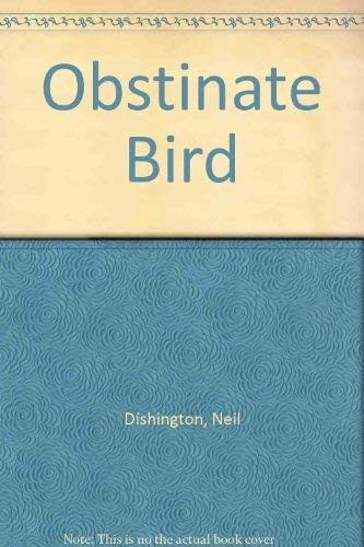 Obstinate Bird By Neil Dishington