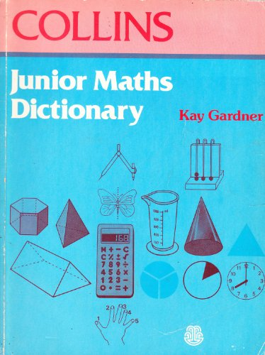 Junior Mathematics Dictionary By Edited by Kay Gardner