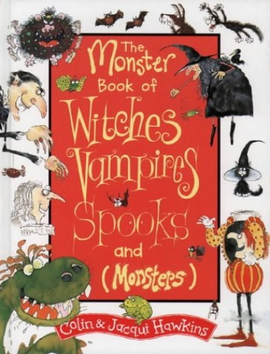 The Monster Book of Witches, Vampires, Spooks (and Monsters) By Colin Hawkins