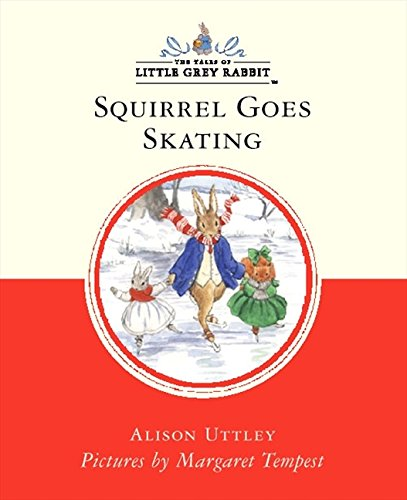 Squirrel Goes Skating (Little Grey Rabbit Classic Series) By Alison Uttley