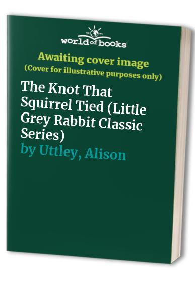 The Knot That Squirrel Tied By Alison Uttley