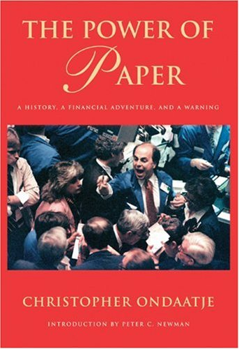 Power of Paper, The: A History, a Financial Adventure and a Warning By Christopher Ondaatje