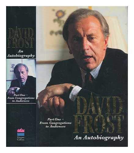 David Frost: An Autobiography, Part One: From Congregations to Audiences Pt. 1 By David Frost