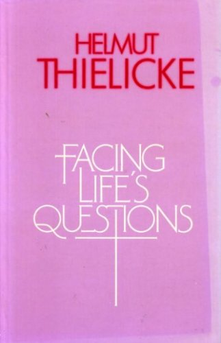 Facing Lifes Questions By Helmut Thielicke