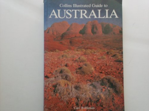 Collins Illustrated Guide to Australia By Carl Robinson