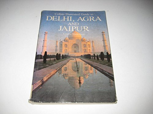 Collins Illustrated Guide to Delhi, Agra and Jaipur By Louise Nicholson