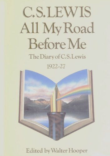All My Road Before Me: The Diary of C.S.Lewis, 1922-27 By C. S. Lewis