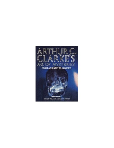 Arthur C Clarke's A–Z of Mysteries: From Atlantis to Zombies By Simon Welfare