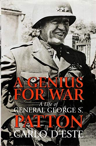 A Genius for War: A Life of General George S. Patton By Carlo D'Este
