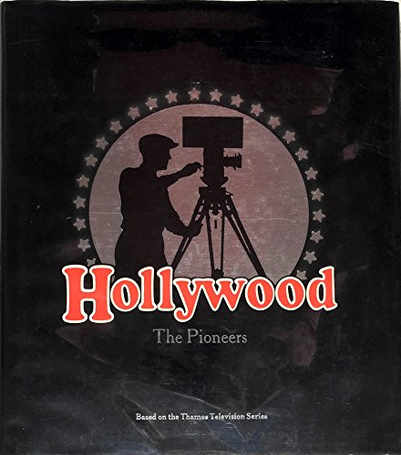 Hollywood: The Pioneers By Kevin Brownlow