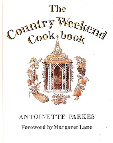 Country Weekend Cook Book By Antoinette Parkes