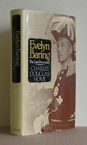 Evelyn Baring: The Last Proconsul By Charles Douglas-Home