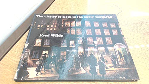 The Clatter of Clogs in the Early Morning By Fred Wilde