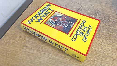 Confessions of an Optimist By Woodrow Wyatt