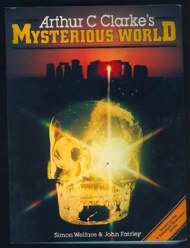 Arthur C.Clarke's Mysterious World By Simon Welfare