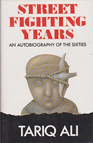 Street Fighting Years: An Autobiography of the Sixties by Tariq Ali