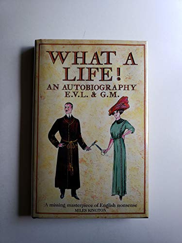 What a Life! An Autobiography E.V.L & G.M. By E.V. Lucas